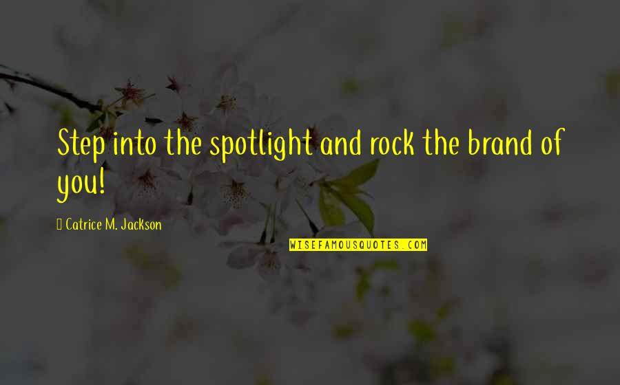 Profitability Quotes By Catrice M. Jackson: Step into the spotlight and rock the brand