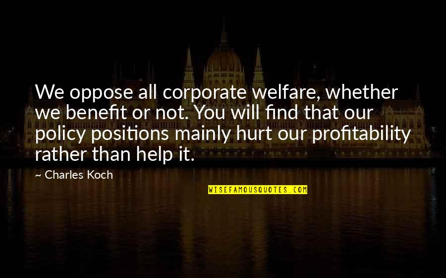 Profitability Quotes By Charles Koch: We oppose all corporate welfare, whether we benefit