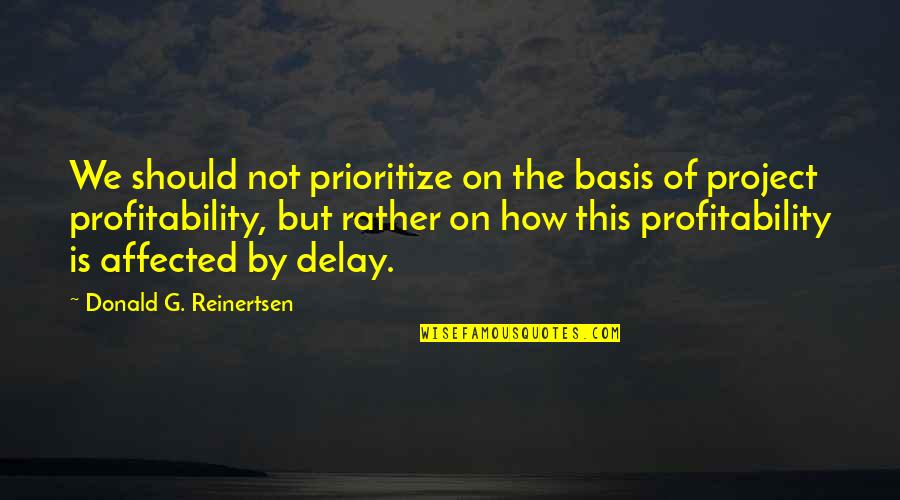 Profitability Quotes By Donald G. Reinertsen: We should not prioritize on the basis of
