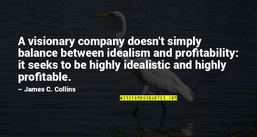 Profitability Quotes By James C. Collins: A visionary company doesn't simply balance between idealism