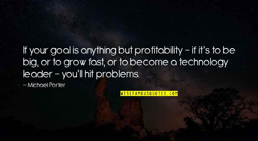 Profitability Quotes By Michael Porter: If your goal is anything but profitability -