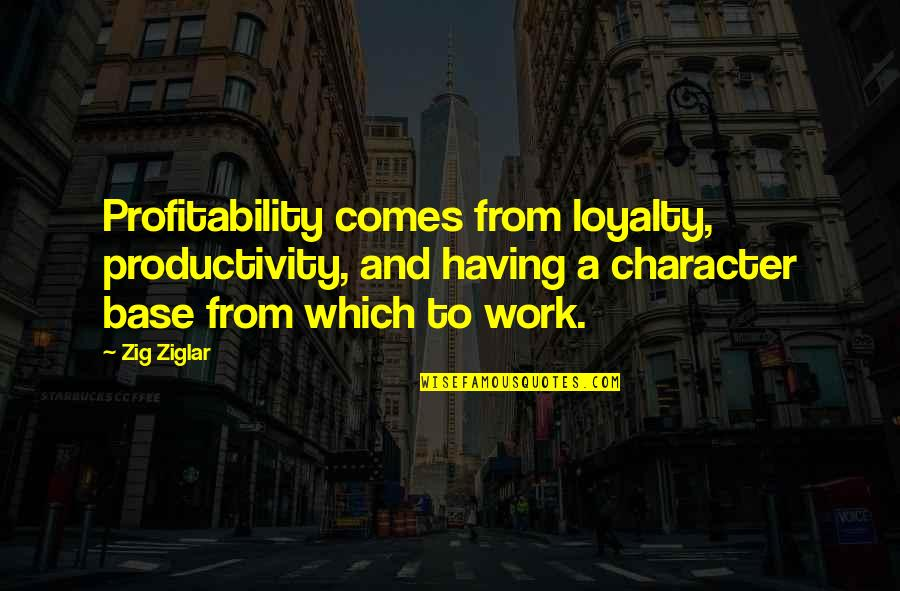Profitability Quotes By Zig Ziglar: Profitability comes from loyalty, productivity, and having a