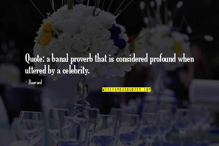 Profound Quotes And Quotes By Bauvard: Quote: a banal proverb that is considered profound