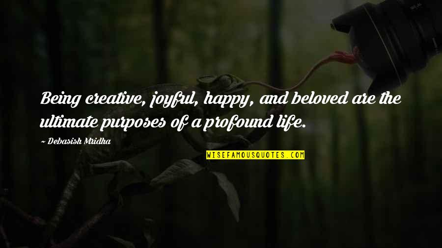 Profound Quotes And Quotes By Debasish Mridha: Being creative, joyful, happy, and beloved are the