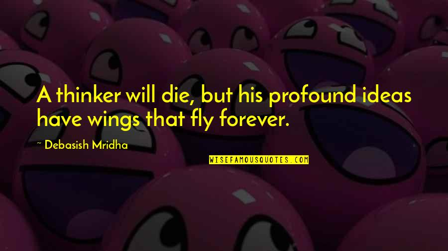 Profound Quotes And Quotes By Debasish Mridha: A thinker will die, but his profound ideas