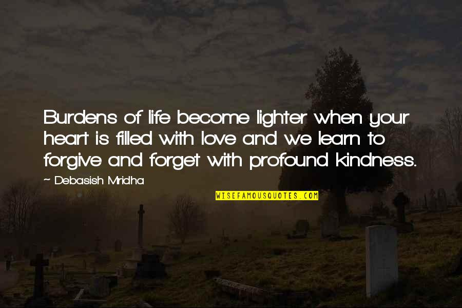 Profound Quotes And Quotes By Debasish Mridha: Burdens of life become lighter when your heart