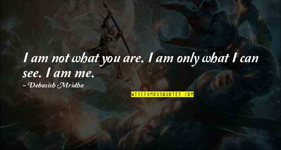 Profound Quotes And Quotes By Debasish Mridha: I am not what you are. I am