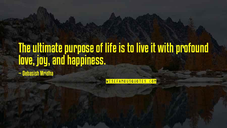 Profound Quotes And Quotes By Debasish Mridha: The ultimate purpose of life is to live