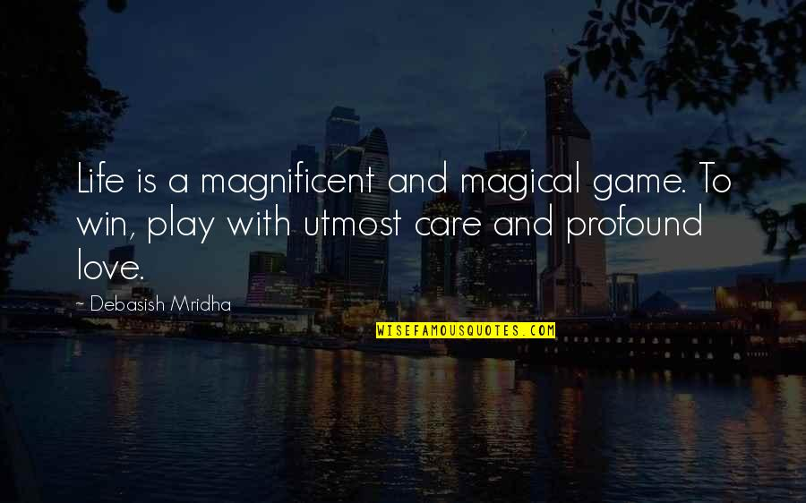 Profound Quotes And Quotes By Debasish Mridha: Life is a magnificent and magical game. To