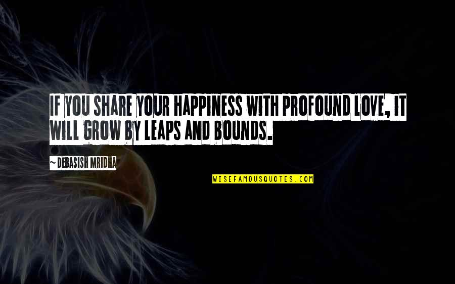 Profound Quotes And Quotes By Debasish Mridha: If you share your happiness with profound love,