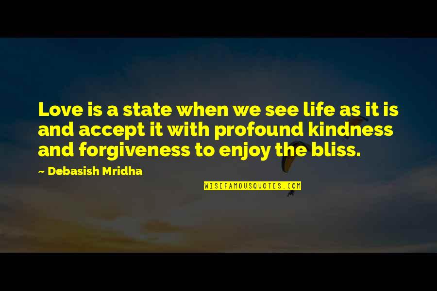 Profound Quotes And Quotes By Debasish Mridha: Love is a state when we see life