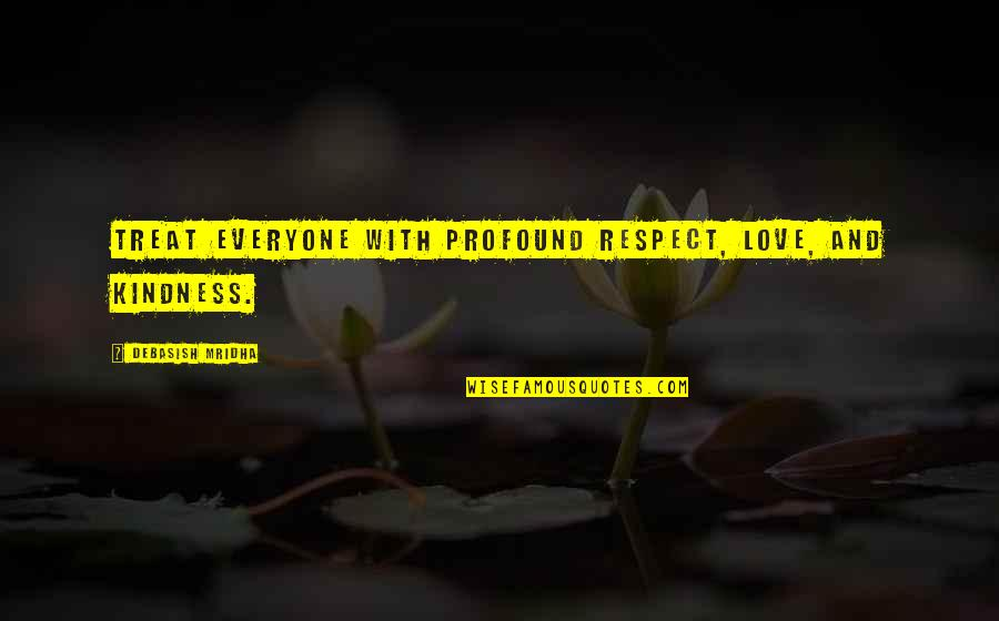 Profound Quotes And Quotes By Debasish Mridha: Treat everyone with profound respect, love, and kindness.