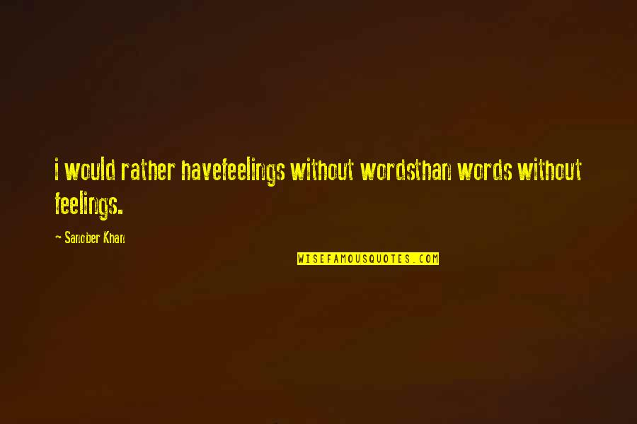 Profound Quotes And Quotes By Sanober Khan: i would rather havefeelings without wordsthan words without
