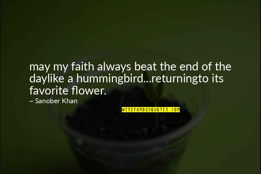 Profound Quotes And Quotes By Sanober Khan: may my faith always beat the end of