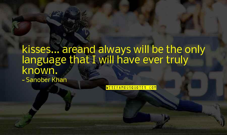 Profound Quotes And Quotes By Sanober Khan: kisses... areand always will be the only language