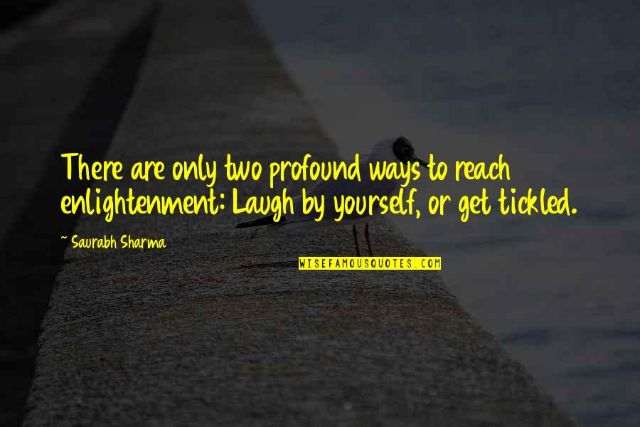 Profound Quotes And Quotes By Saurabh Sharma: There are only two profound ways to reach