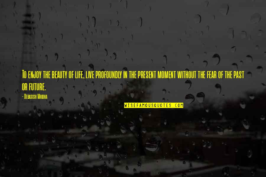 Profoundly Inspirational Quotes By Debasish Mridha: To enjoy the beauty of life, live profoundly