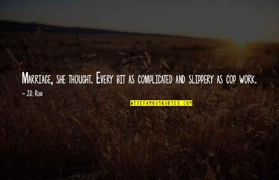 Profoundly Inspirational Quotes By J.D. Robb: Marriage, she thought. Every bit as complicated and