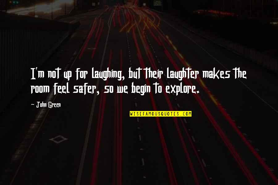 Profoundly Inspirational Quotes By John Green: I'm not up for laughing, but their laughter