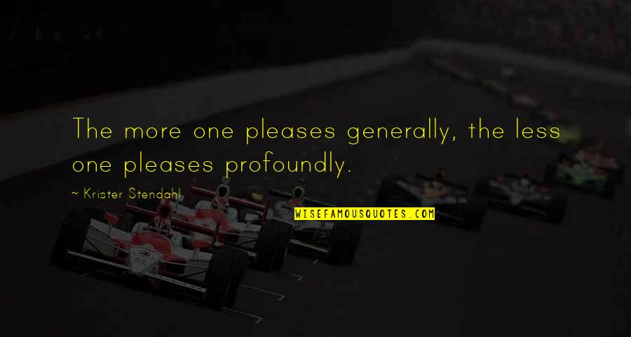 Profoundly Inspirational Quotes By Krister Stendahl: The more one pleases generally, the less one