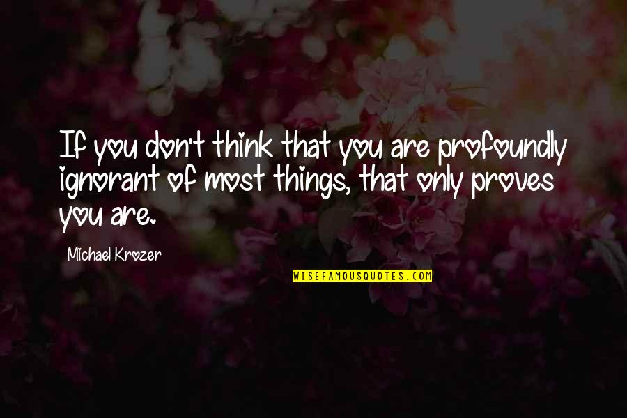 Profoundly Inspirational Quotes By Michael Krozer: If you don't think that you are profoundly