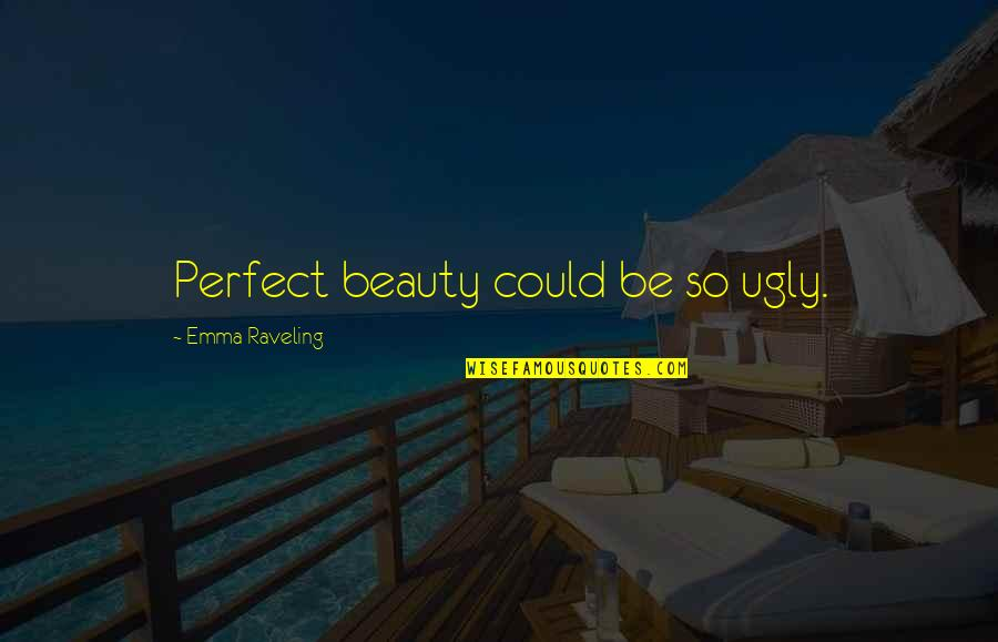 Profumo Affair Quotes By Emma Raveling: Perfect beauty could be so ugly.