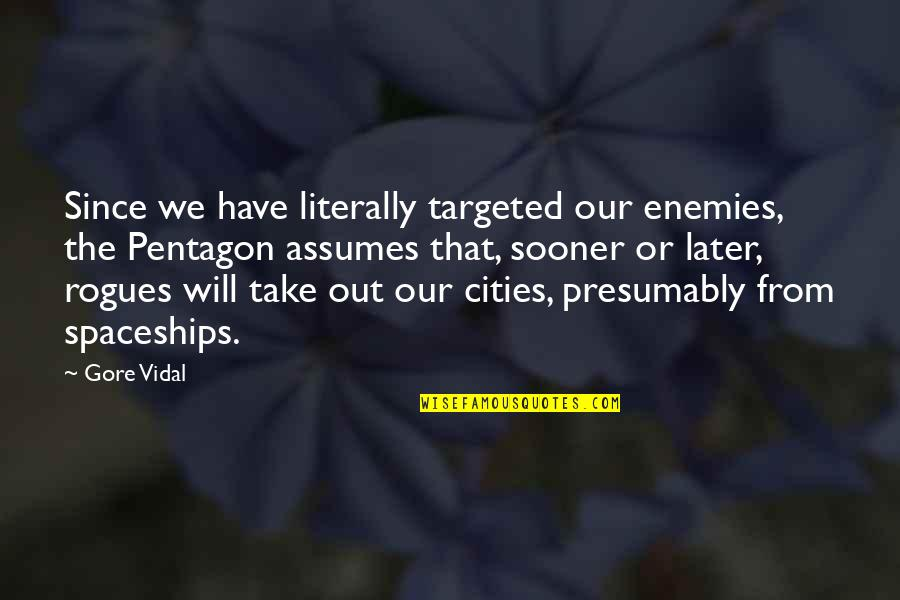 Progess Quotes By Gore Vidal: Since we have literally targeted our enemies, the