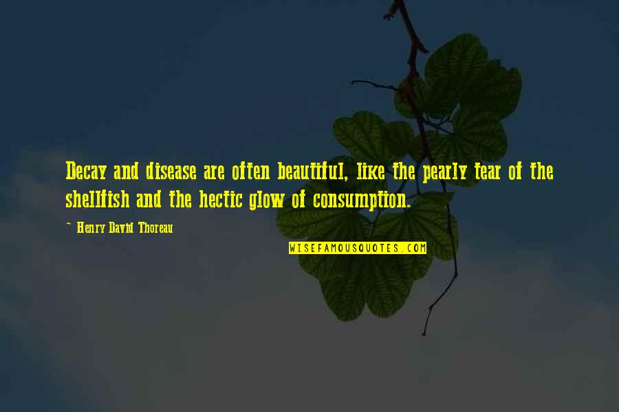 Progess Quotes By Henry David Thoreau: Decay and disease are often beautiful, like the