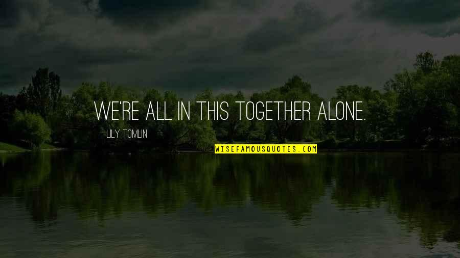 Progess Quotes By Lily Tomlin: We're all in this together alone.
