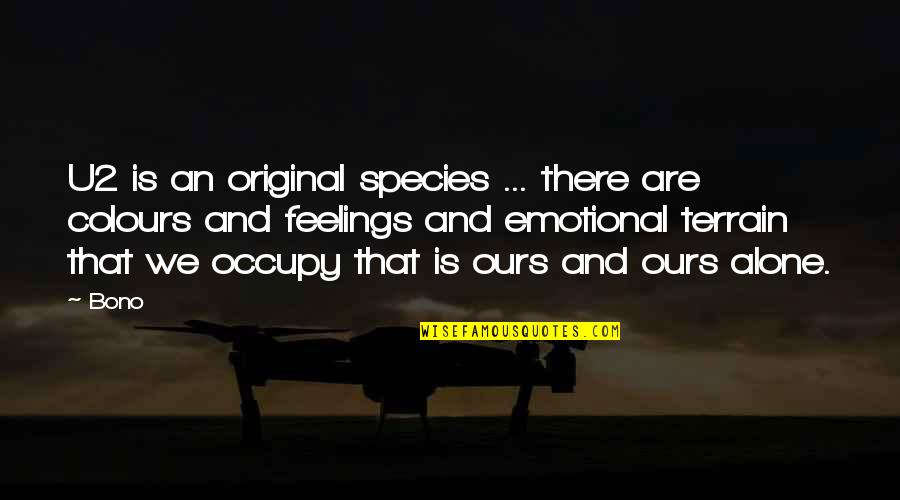 Proggies Quotes By Bono: U2 is an original species ... there are