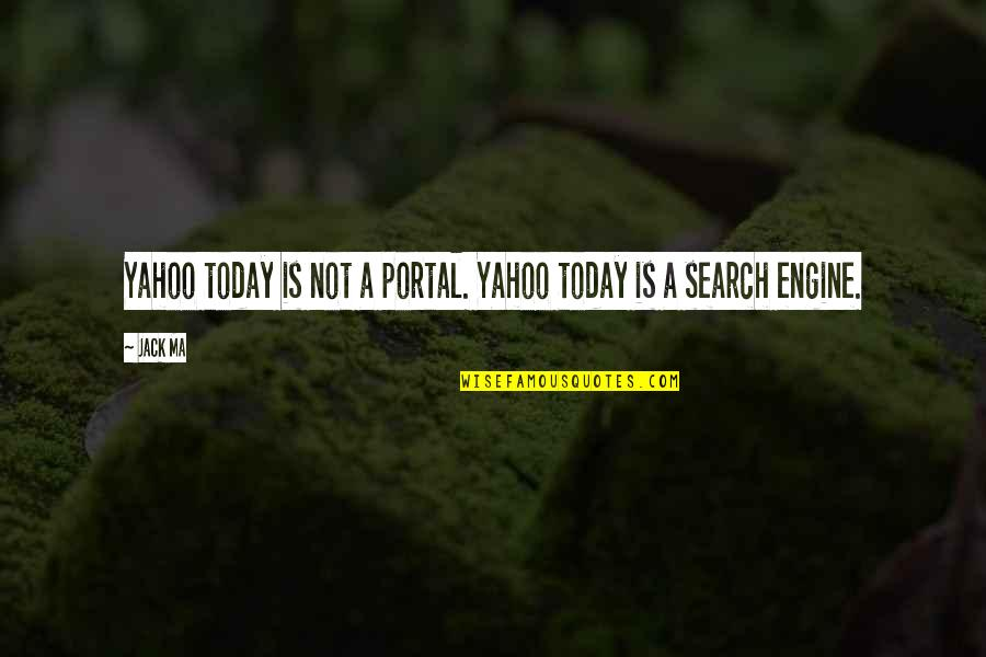 Proggies Quotes By Jack Ma: Yahoo today is not a portal. Yahoo today