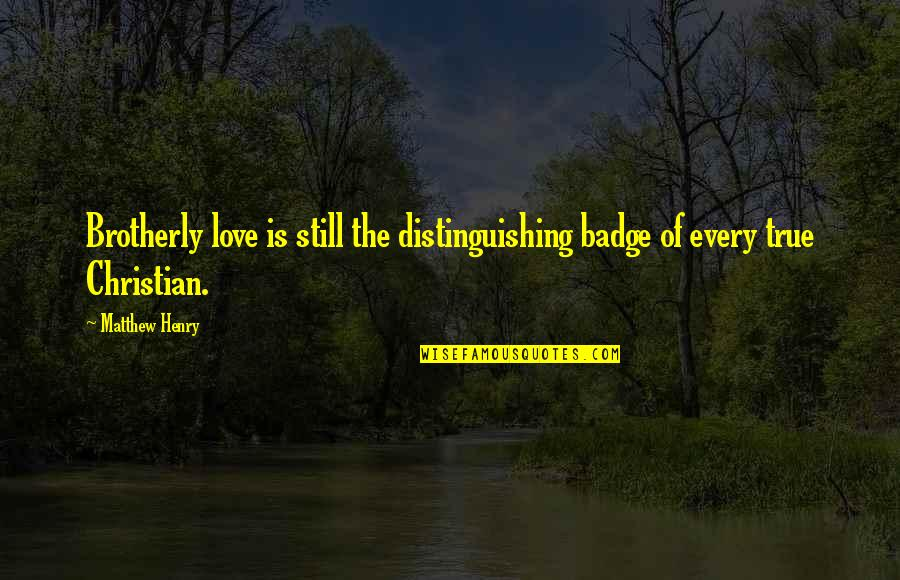 Proggies Quotes By Matthew Henry: Brotherly love is still the distinguishing badge of