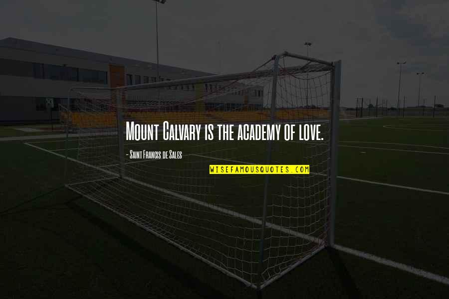 Proggies Quotes By Saint Francis De Sales: Mount Calvary is the academy of love.