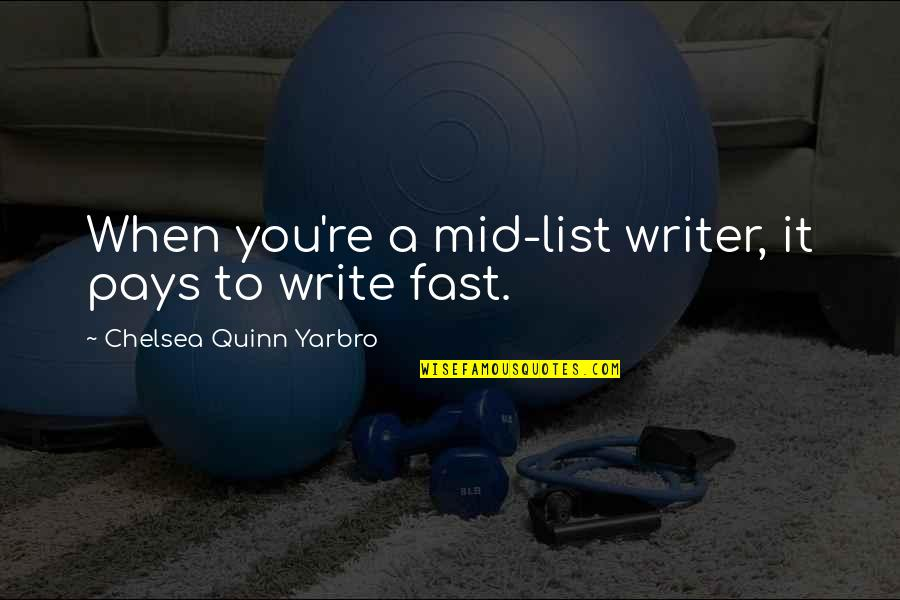 Progidy Quotes By Chelsea Quinn Yarbro: When you're a mid-list writer, it pays to
