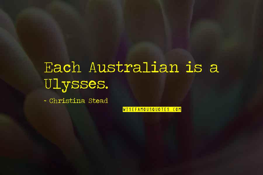 Progidy Quotes By Christina Stead: Each Australian is a Ulysses.