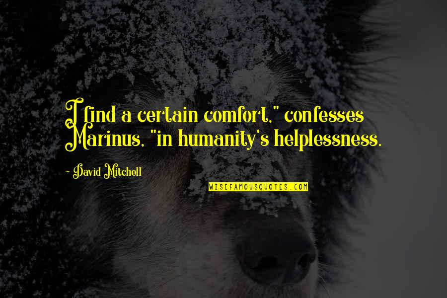 """Progidy Quotes By David Mitchell: I find a certain comfort,"""" confesses Marinus, """"in"""