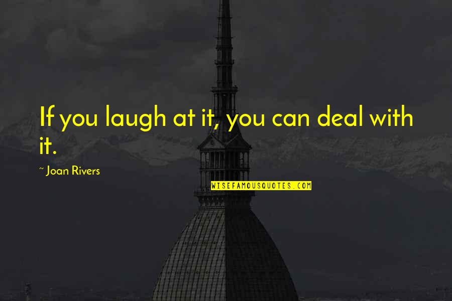 Progidy Quotes By Joan Rivers: If you laugh at it, you can deal