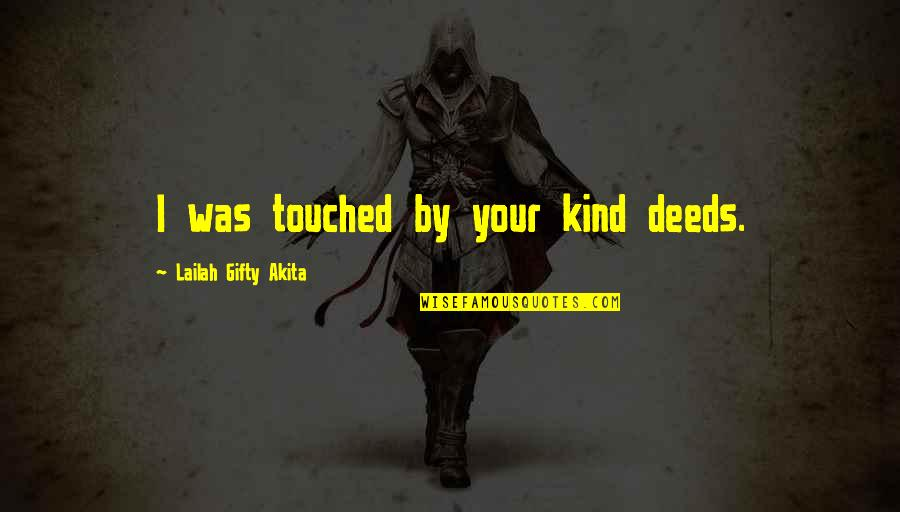 Progidy Quotes By Lailah Gifty Akita: I was touched by your kind deeds.