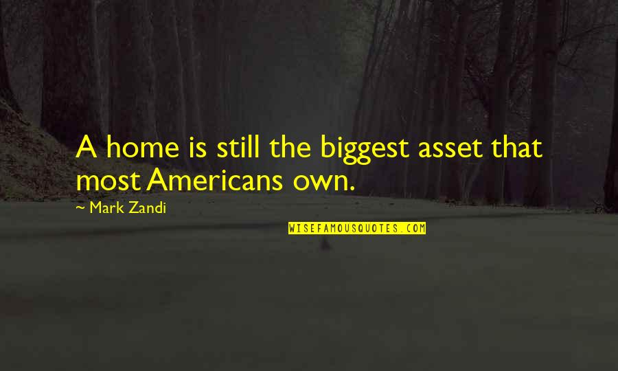 Progidy Quotes By Mark Zandi: A home is still the biggest asset that