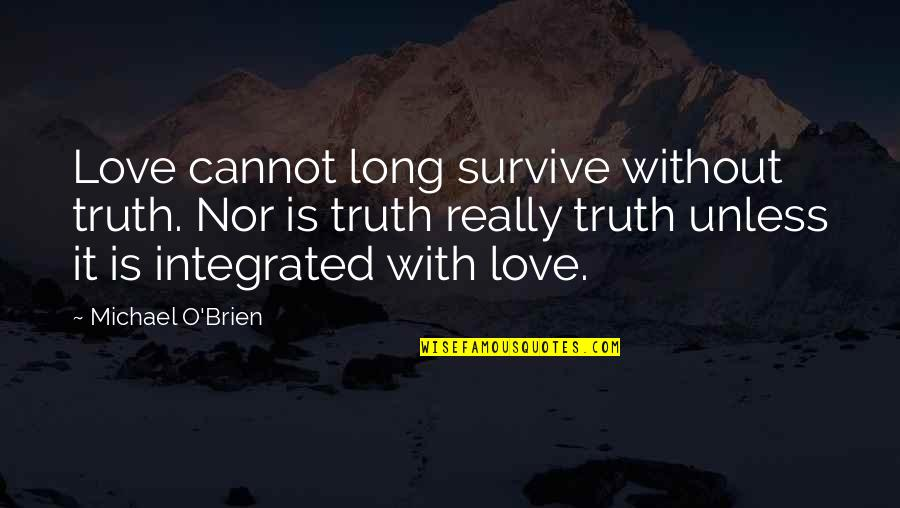 Progidy Quotes By Michael O'Brien: Love cannot long survive without truth. Nor is