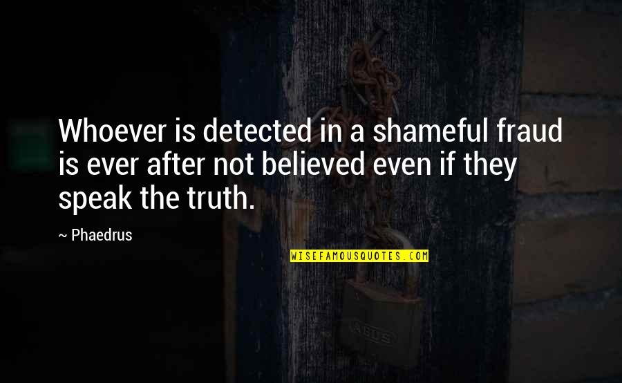 Progidy Quotes By Phaedrus: Whoever is detected in a shameful fraud is
