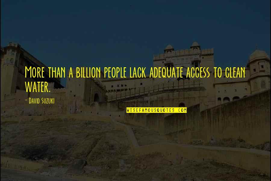 Prognostication Quotes By David Suzuki: More than a billion people lack adequate access