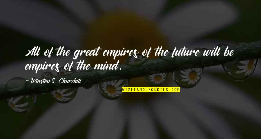 Prognostication Quotes By Winston S. Churchill: All of the great empires of the future