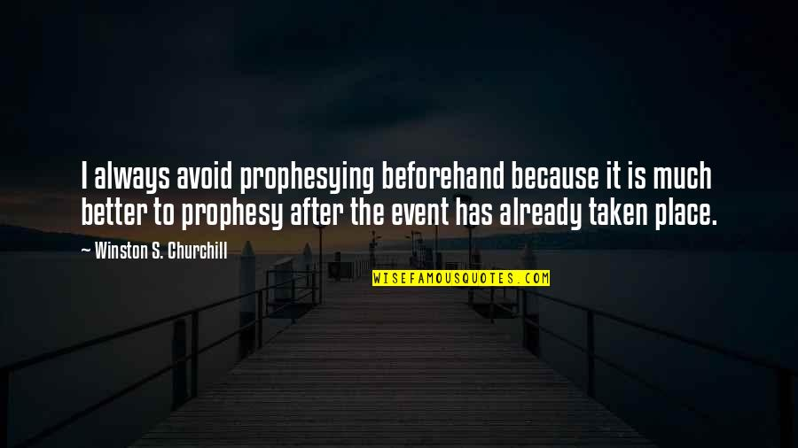 Prognostication Quotes By Winston S. Churchill: I always avoid prophesying beforehand because it is