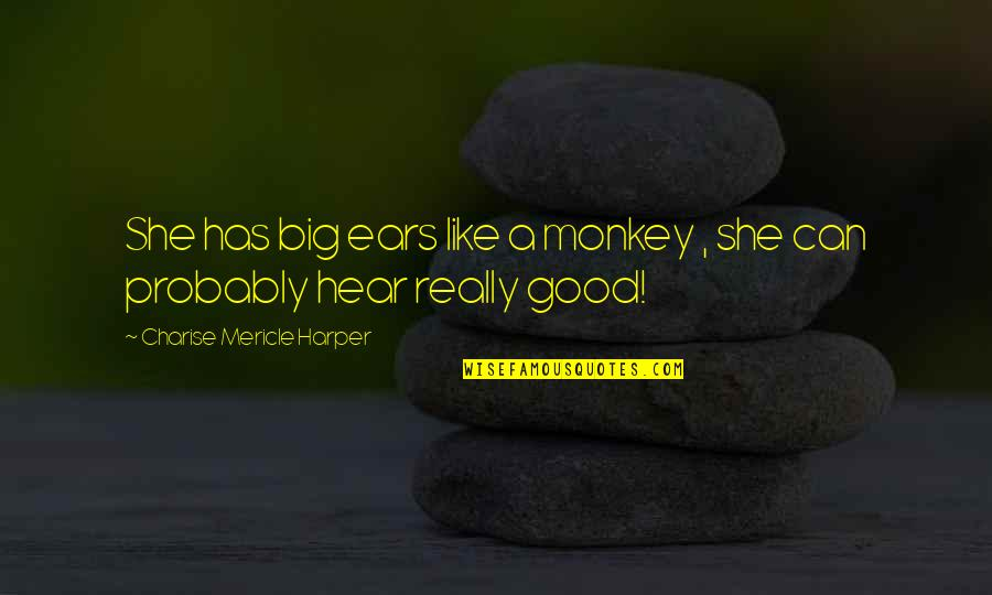 Programmatically Quotes By Charise Mericle Harper: She has big ears like a monkey ,