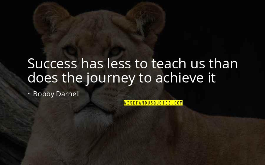 Progress Reports Quotes By Bobby Darnell: Success has less to teach us than does