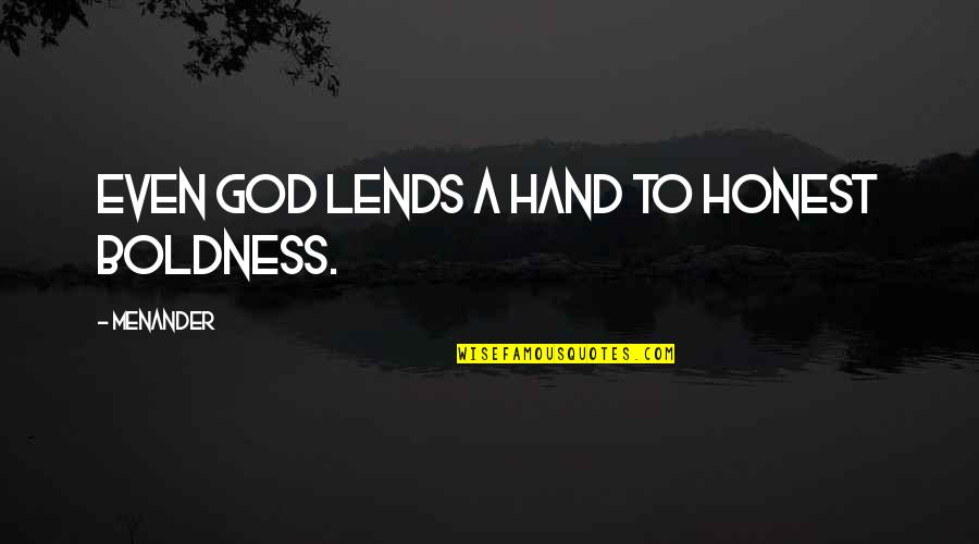 Progress Reports Quotes By Menander: Even God lends a hand to honest boldness.