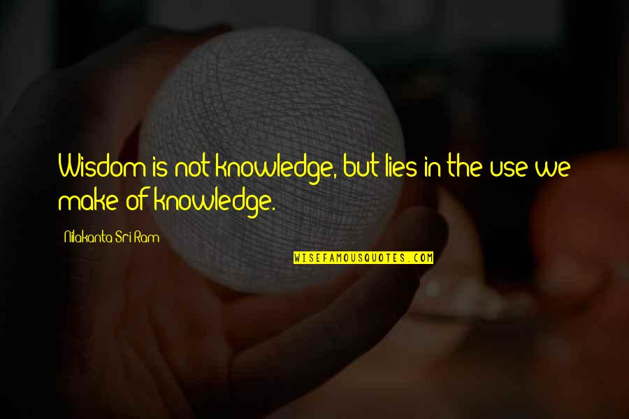 Progress Reports Quotes By Nilakanta Sri Ram: Wisdom is not knowledge, but lies in the