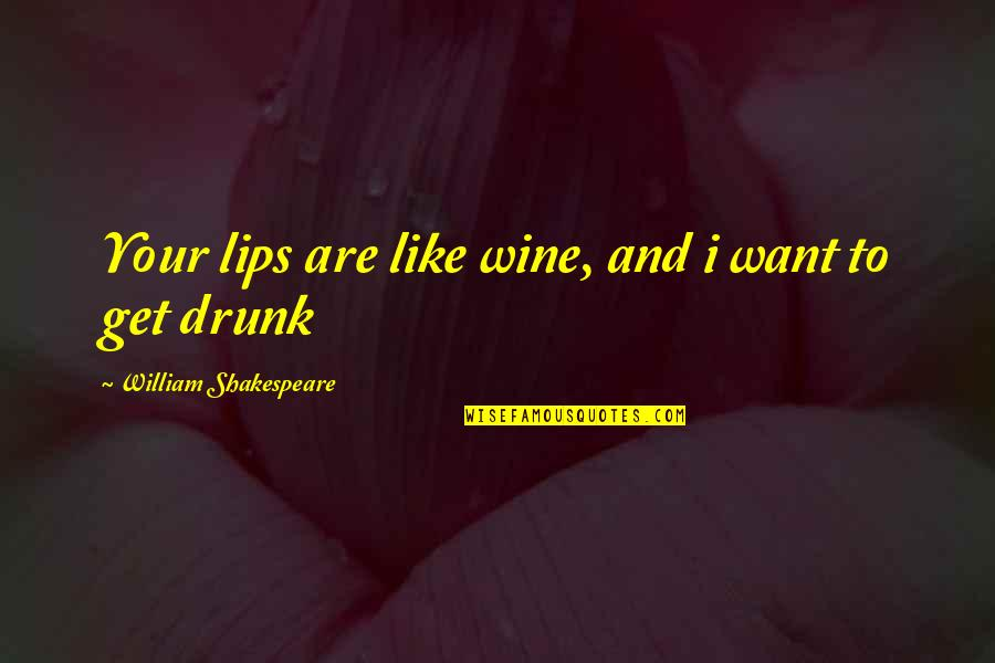 Progress Reports Quotes By William Shakespeare: Your lips are like wine, and i want