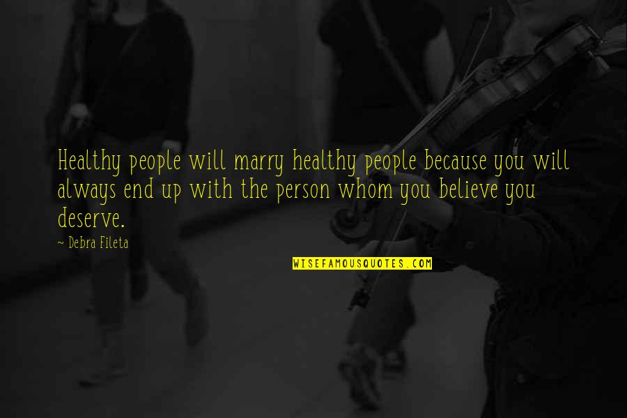 Progresser Quotes By Debra Fileta: Healthy people will marry healthy people because you